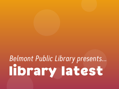 Belmont Public Library presents Library Latest